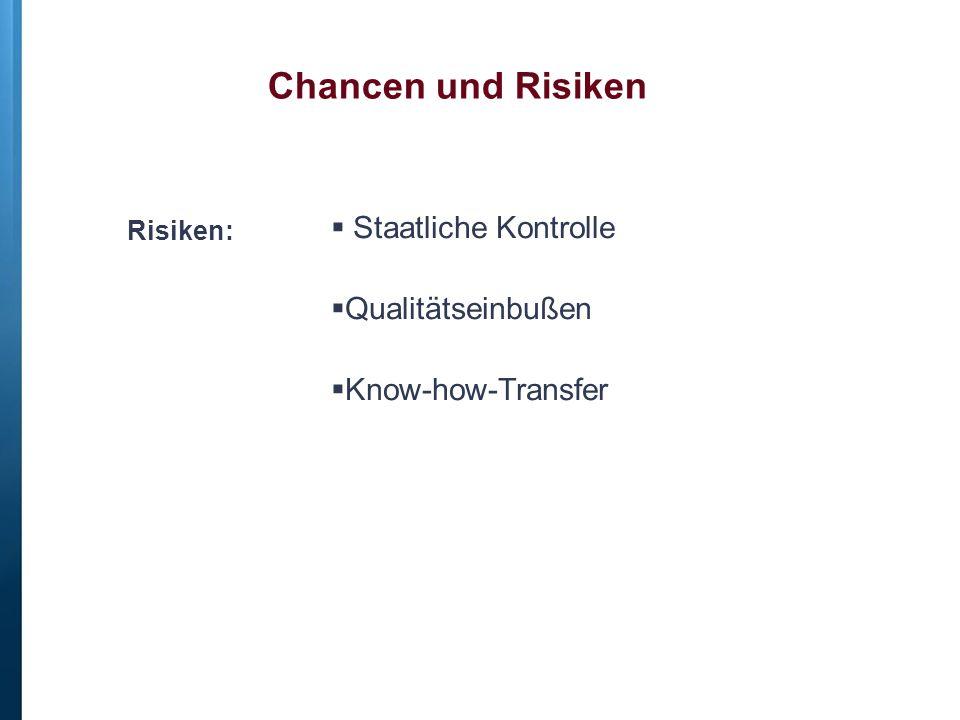 Risiken:  Staatliche Kontrolle  Qualitätseinbußen  Know-how-Transfer Chancen und Risiken