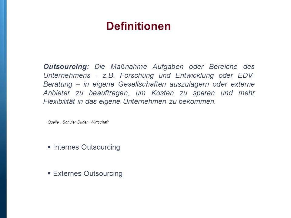 Outsourcing: Die Maßnahme Aufgaben oder Bereiche des Unternehmens - z.B. Forschung und Entwicklung oder EDV- Beratung – in eigene Gesellschaften auszu