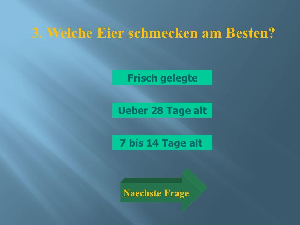Frisch gelegte 7 bis 14 Tage alt Ueber 28 Tage alt 3.