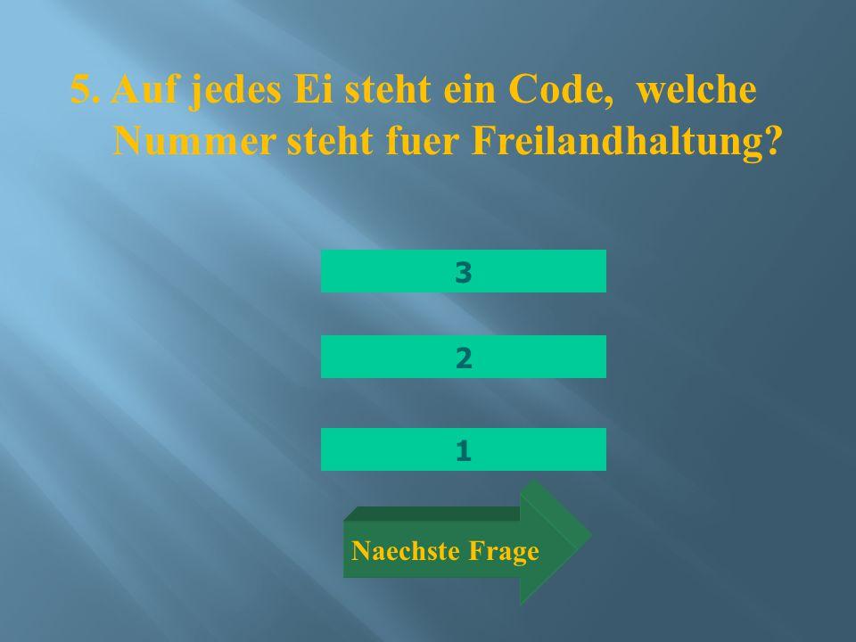 1 3 2 5. Auf jedes Ei steht ein Code, welche Nummer steht fuer Freilandhaltung? Naechste Frage