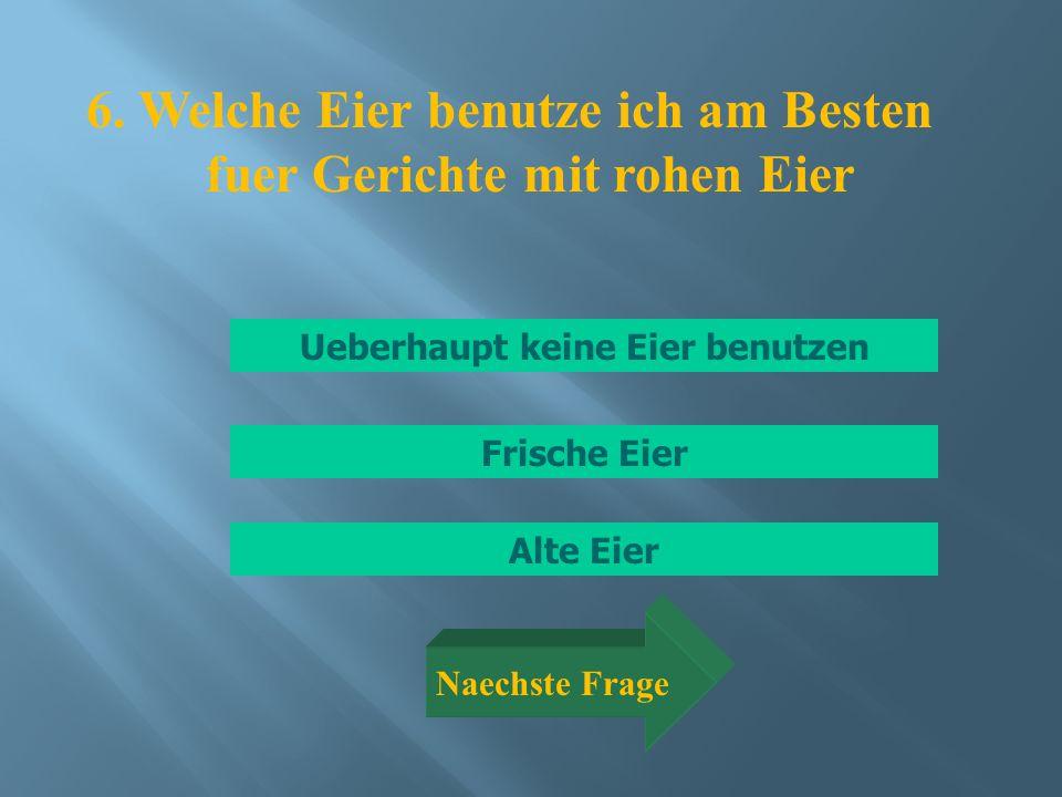 Frische Eier Ueberhaupt keine Eier benutzen Alte Eier 6.