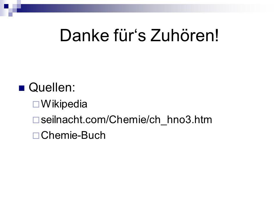 Danke für's Zuhören! Quellen:  Wikipedia  seilnacht.com/Chemie/ch_hno3.htm  Chemie-Buch
