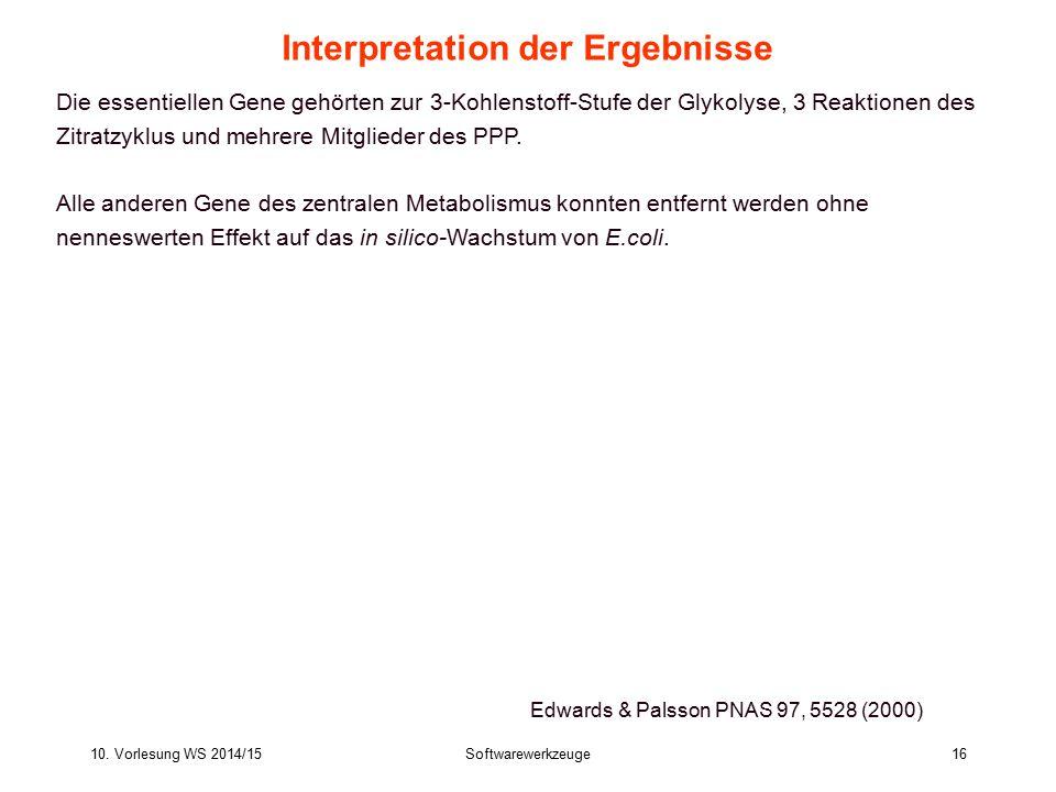 10. Vorlesung WS 2014/15Softwarewerkzeuge16 Interpretation der Ergebnisse Die essentiellen Gene gehörten zur 3-Kohlenstoff-Stufe der Glykolyse, 3 Reak