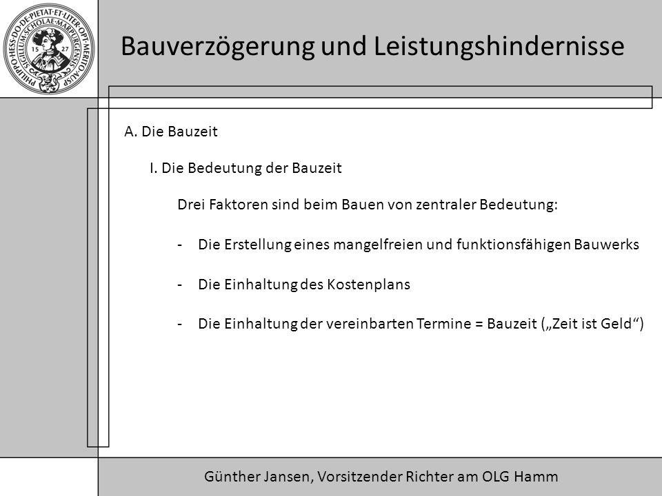 Günther Jansen, Vorsitzender Richter am OLG Hamm Bauverzögerung und Leistungshindernisse A. Die Bauzeit I. Die Bedeutung der Bauzeit Drei Faktoren sin