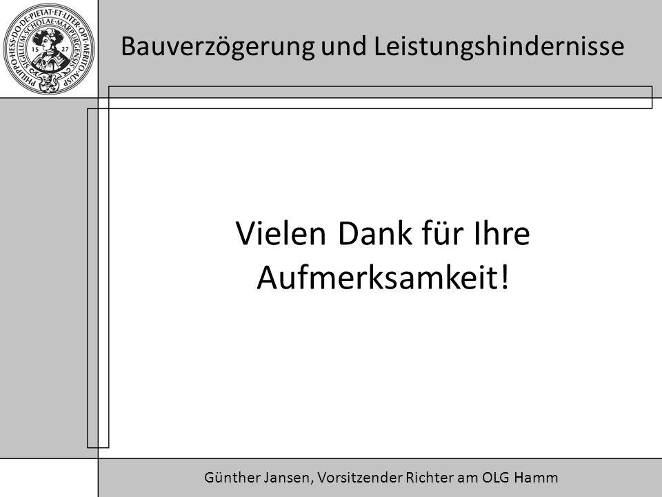 Günther Jansen, Vorsitzender Richter am OLG Hamm Bauverzögerung und Leistungshindernisse Vielen Dank für Ihre Aufmerksamkeit!