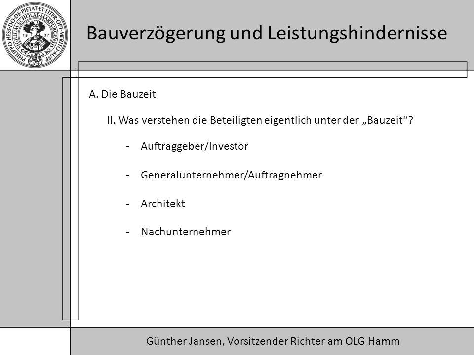 Günther Jansen, Vorsitzender Richter am OLG Hamm Bauverzögerung und Leistungshindernisse A. Die Bauzeit II. Was verstehen die Beteiligten eigentlich u