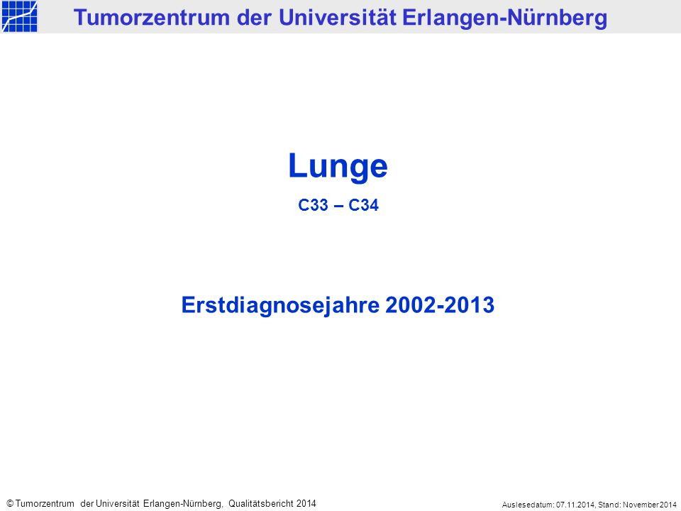 Lunge C33 – C34 Erstdiagnosejahre 2002-2013 Tumorzentrum der Universität Erlangen-Nürnberg © Tumorzentrum der Universität Erlangen-Nürnberg, Qualitäts