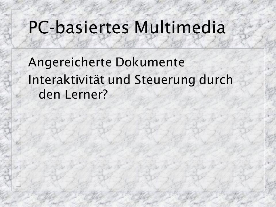 PC-basiertes Multimedia Angereicherte Dokumente Interaktivität und Steuerung durch den Lerner