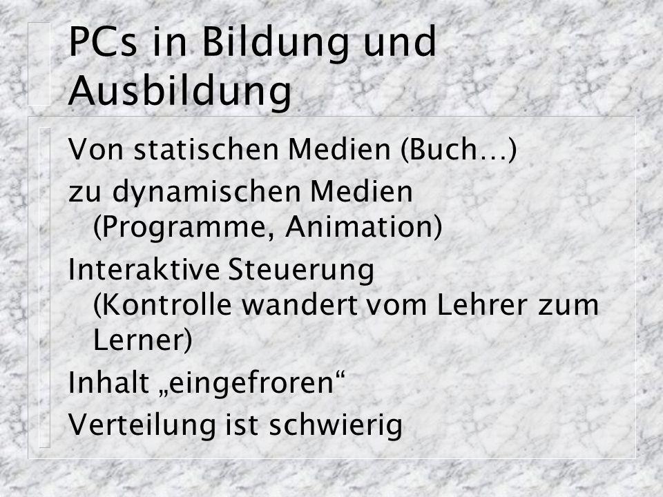 PCs in Bildung und Ausbildung Von statischen Medien (Buch…) zu dynamischen Medien (Programme, Animation) Interaktive Steuerung (Kontrolle wandert vom