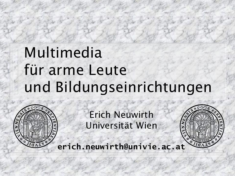 Multimedia für arme Leute und Bildungseinrichtungen Erich Neuwirth Universität Wien erich.neuwirth@univie.ac.at