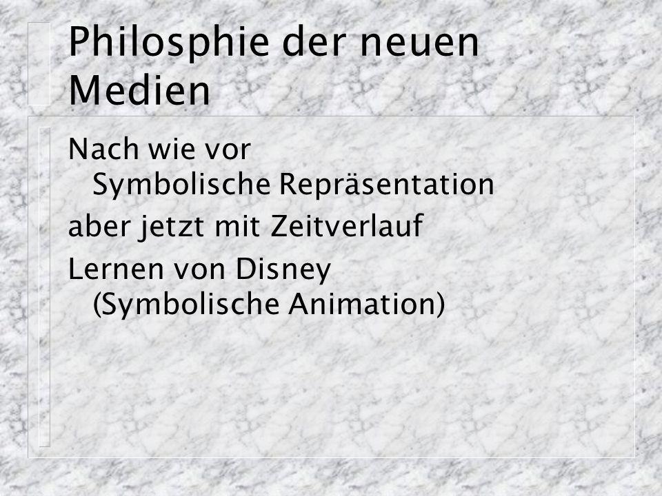 Philosphie der neuen Medien Nach wie vor Symbolische Repräsentation aber jetzt mit Zeitverlauf Lernen von Disney (Symbolische Animation)