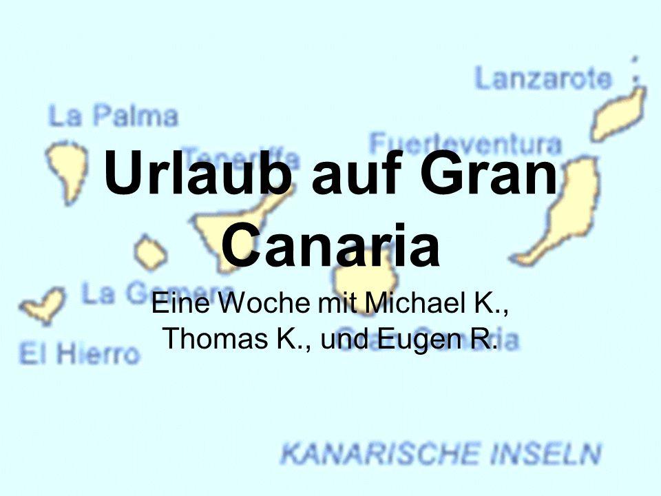 Urlaub auf Gran Canaria Eine Woche mit Michael K., Thomas K., und Eugen R.