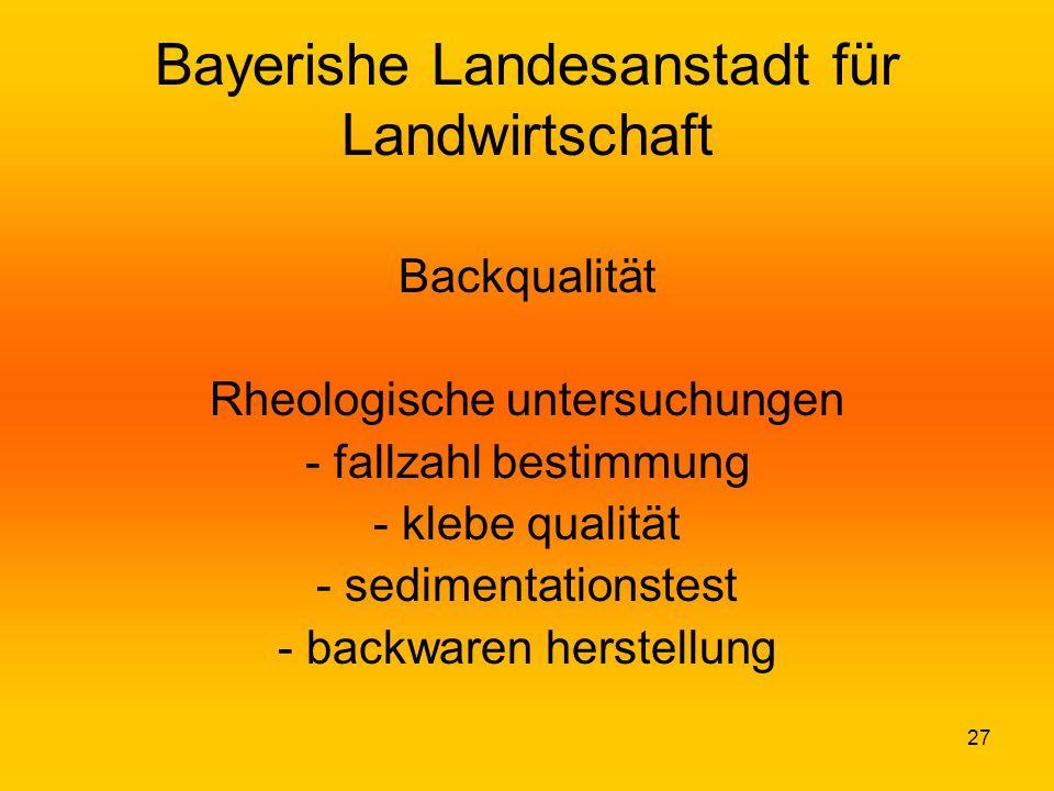 27 Bayerishe Landesanstadt für Landwirtschaft Backqualität Rheologische untersuchungen - fallzahl bestimmung - klebe qualität - sedimentationstest - b