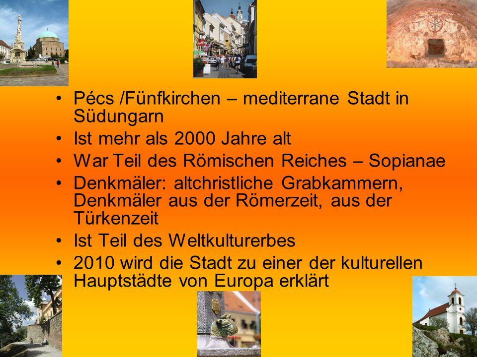 5 Pécs /Fünfkirchen – mediterrane Stadt in Südungarn Ist mehr als 2000 Jahre alt War Teil des Römischen Reiches – Sopianae Denkmäler: altchristliche G