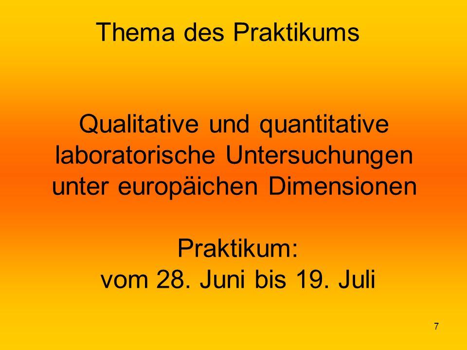 7 Qualitative und quantitative laboratorische Untersuchungen unter europäichen Dimensionen Praktikum: vom 28. Juni bis 19. Juli Thema des Praktikums