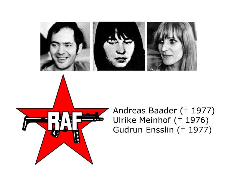 Andreas Baader († 1977) Ulrike Meinhof († 1976) Gudrun Ensslin († 1977)