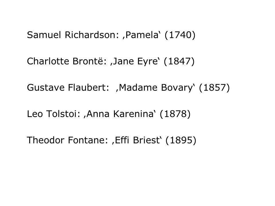 Samuel Richardson: 'Pamela' (1740) Charlotte Brontë: 'Jane Eyre' (1847) Gustave Flaubert: 'Madame Bovary' (1857) Leo Tolstoi: 'Anna Karenina' (1878) T