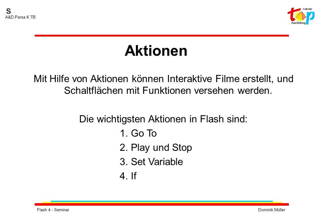 Flash 4 - SeminarDominik Müller s A&D Persa K TB Mit Hilfe von Aktionen können Interaktive Filme erstellt, und Schaltflächen mit Funktionen versehen werden.