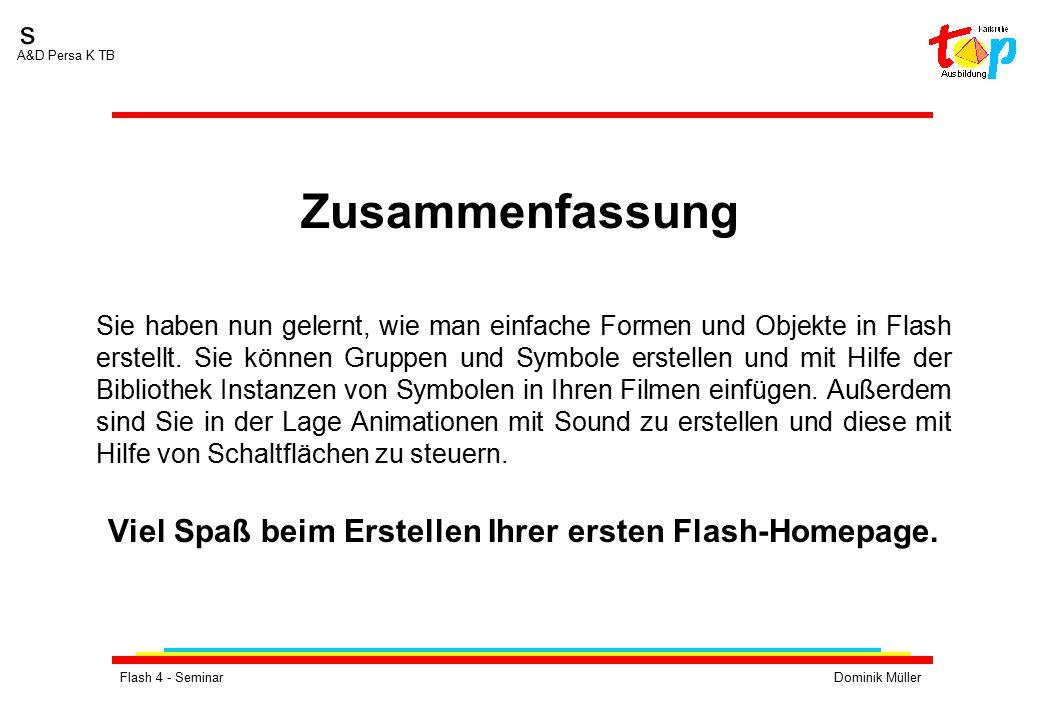 Flash 4 - SeminarDominik Müller s A&D Persa K TB Sie haben nun gelernt, wie man einfache Formen und Objekte in Flash erstellt. Sie können Gruppen und