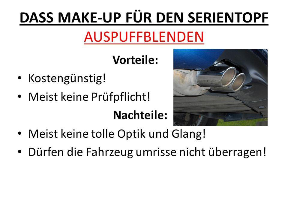 DASS MAKE-UP FÜR DEN SERIENTOPF AUSPUFFBLENDEN Vorteile: Kostengünstig.