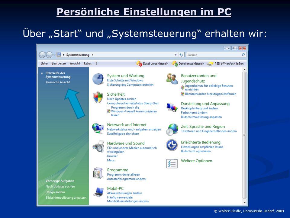"""Persönliche Einstellungen im PC © Walter Riedle, Computeria-Urdorf, 2009 Über """"Start und """"Systemsteuerung erhalten wir:"""