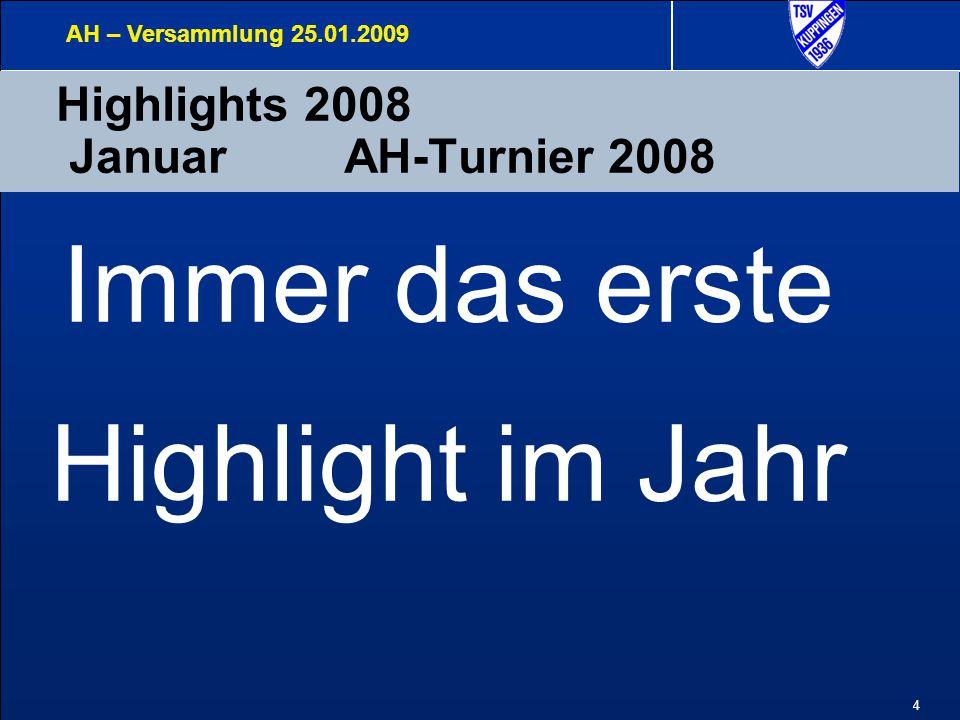 4 Highlights 2008 JanuarAH-Turnier 2008 AH – Versammlung 25.01.2009 Immer das erste Highlight im Jahr