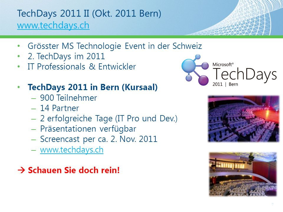 TechDays 2011 II (Okt. 2011 Bern) www.techdays.ch www.techdays.ch 7 Grösster MS Technologie Event in der Schweiz 2. TechDays im 2011 IT Professionals