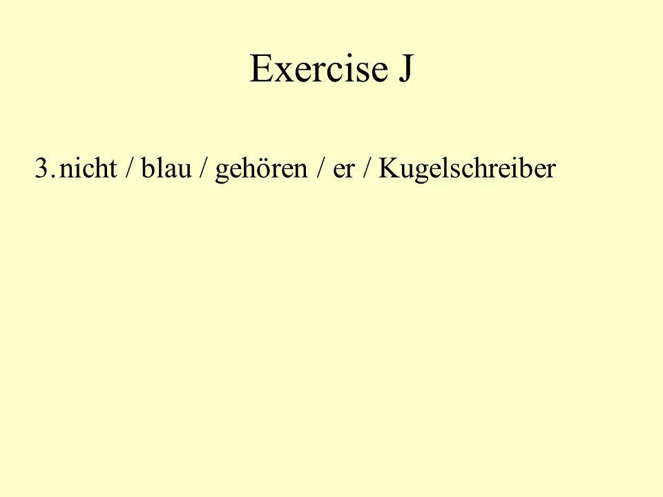 Exercise J 3.nicht / blau / gehören / er / Kugelschreiber