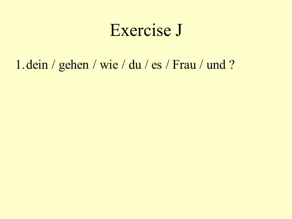Exercise I 14.Someone asks you: Wo warst du gestern abend? Tell him/her you were shopping.