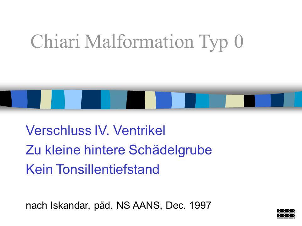 Verschluss IV.Ventrikel Zu kleine hintere Schädelgrube Kein Tonsillentiefstand nach Iskandar, päd.