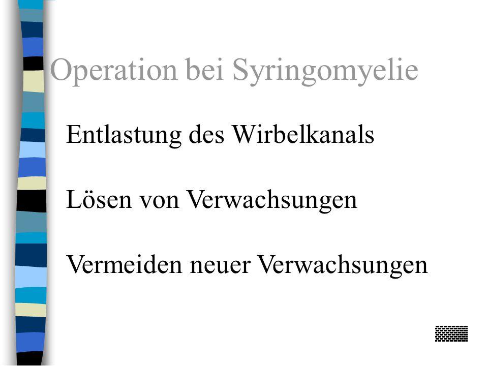 Operation bei Syringomyelie Entlastung des Wirbelkanals Lösen von Verwachsungen Vermeiden neuer Verwachsungen