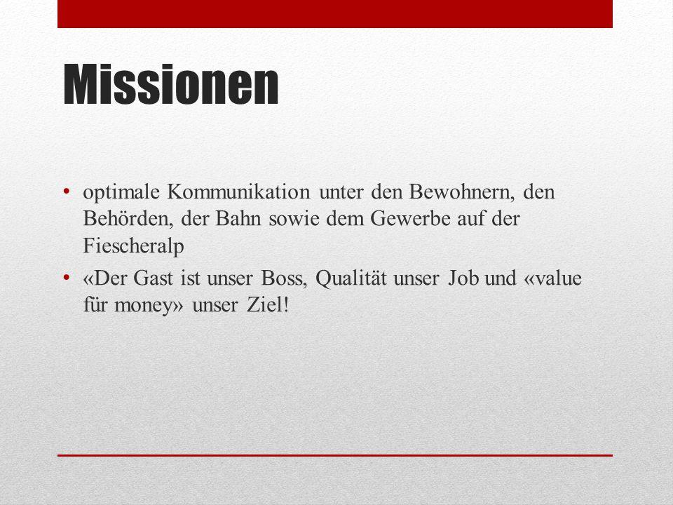 Missionen optimale Kommunikation unter den Bewohnern, den Behörden, der Bahn sowie dem Gewerbe auf der Fiescheralp «Der Gast ist unser Boss, Qualität