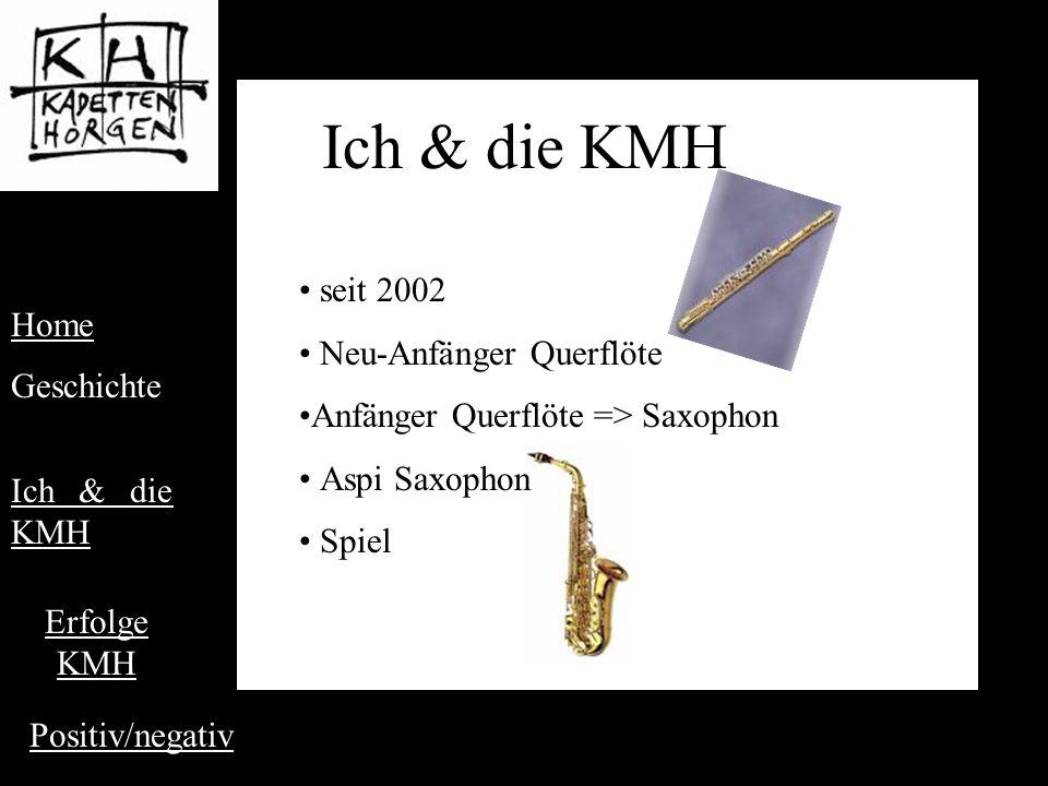 Ich & die KMH seit 2002 Neu-Anfänger Querflöte Anfänger Querflöte => Saxophon Aspi Saxophon Spiel Ich & die KMH Home Geschichte Erfolge KMH Positiv/negativ