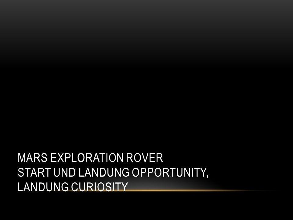 MARS EXPLORATION ROVER START UND LANDUNG OPPORTUNITY, LANDUNG CURIOSITY