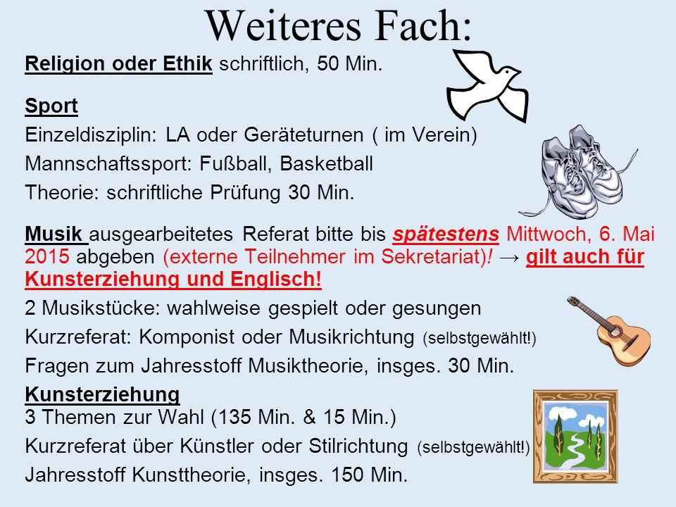 Weiteres Fach: Religion oder Ethik schriftlich, 50 Min. Sport Einzeldisziplin: LA oder Geräteturnen ( im Verein) Mannschaftssport: Fußball, Basketball
