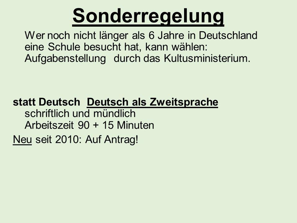 Sonderregelung Wer noch nicht länger als 6 Jahre in Deutschland eine Schule besucht hat, kann wählen: Aufgabenstellung durch das Kultusministerium.