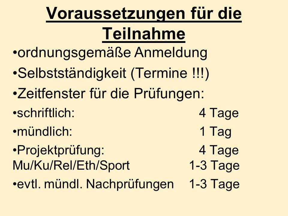 Voraussetzungen für die Teilnahme ordnungsgemäße Anmeldung Selbstständigkeit (Termine !!!) Zeitfenster für die Prüfungen: schriftlich: 4 Tage mündlich: 1 Tag Projektprüfung: 4 Tage Mu/Ku/Rel/Eth/Sport 1-3 Tage evtl.