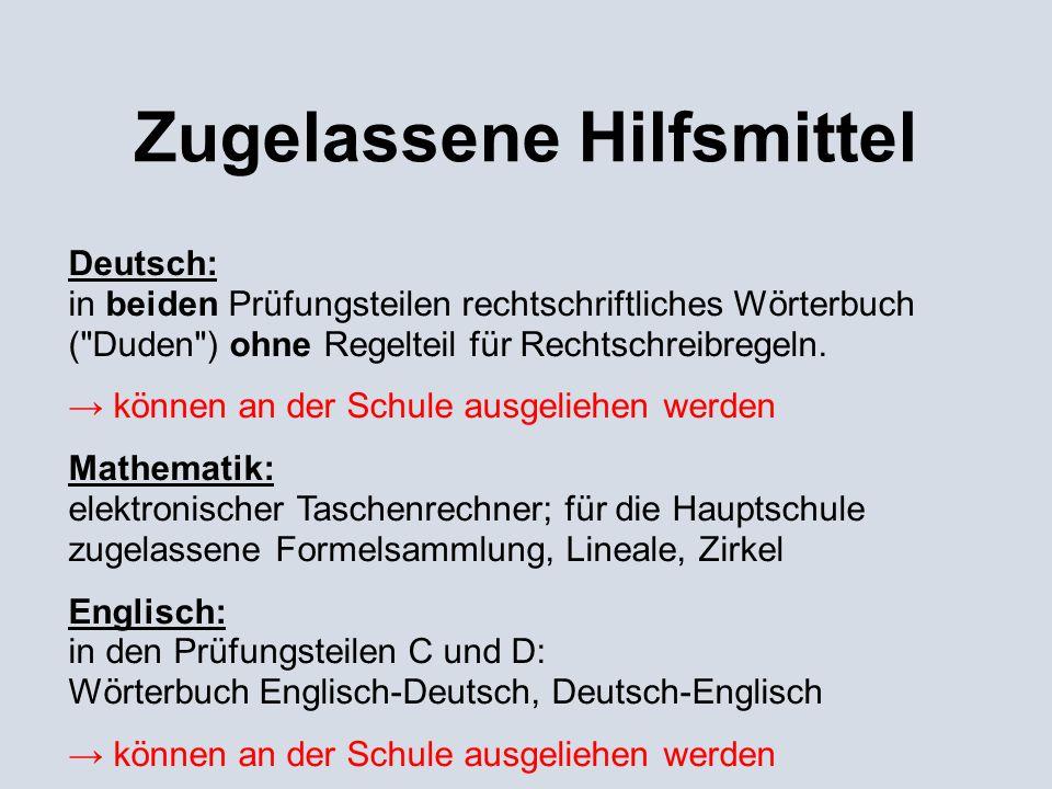 Zugelassene Hilfsmittel Deutsch: in beiden Prüfungsteilen rechtschriftliches Wörterbuch ( Duden ) ohne Regelteil für Rechtschreibregeln.