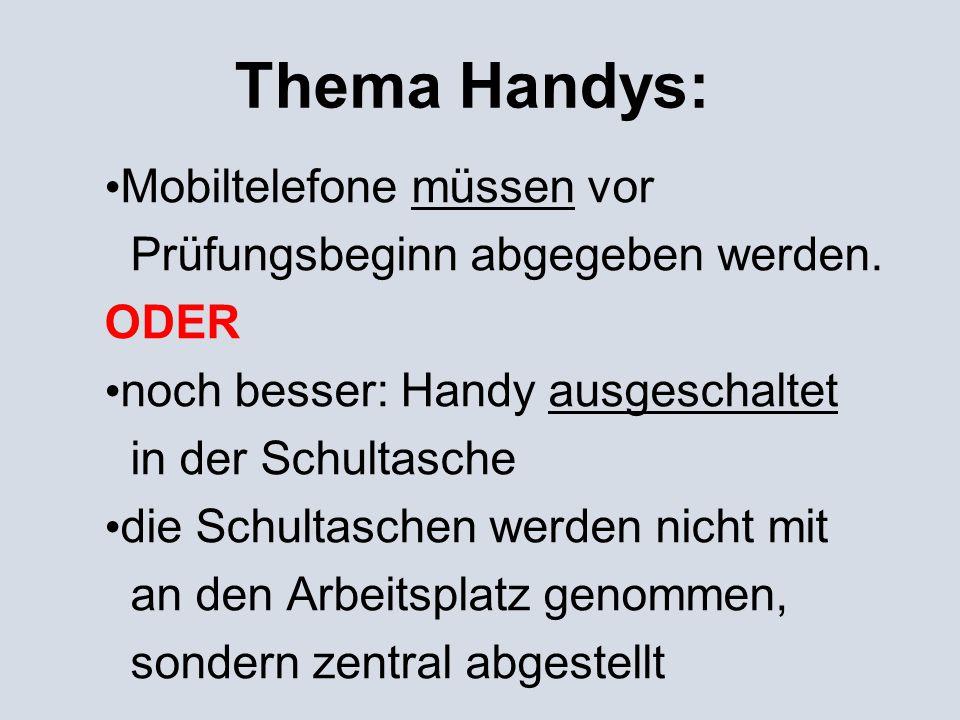 Thema Handys: Mobiltelefone müssen vor Prüfungsbeginn abgegeben werden. ODER noch besser: Handy ausgeschaltet in der Schultasche die Schultaschen werd