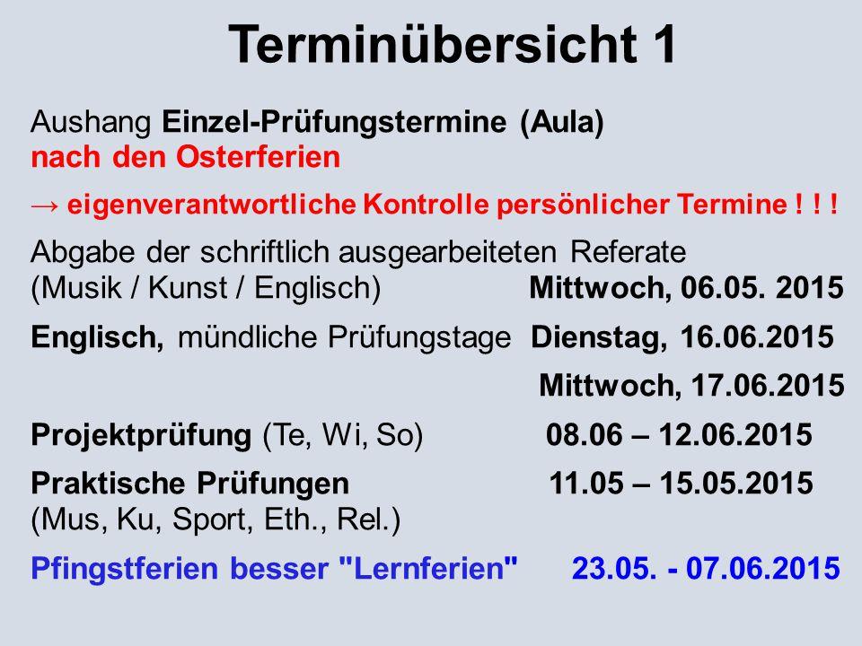 Terminübersicht 1 Aushang Einzel-Prüfungstermine (Aula) nach den Osterferien → eigenverantwortliche Kontrolle persönlicher Termine ! ! ! Abgabe der sc