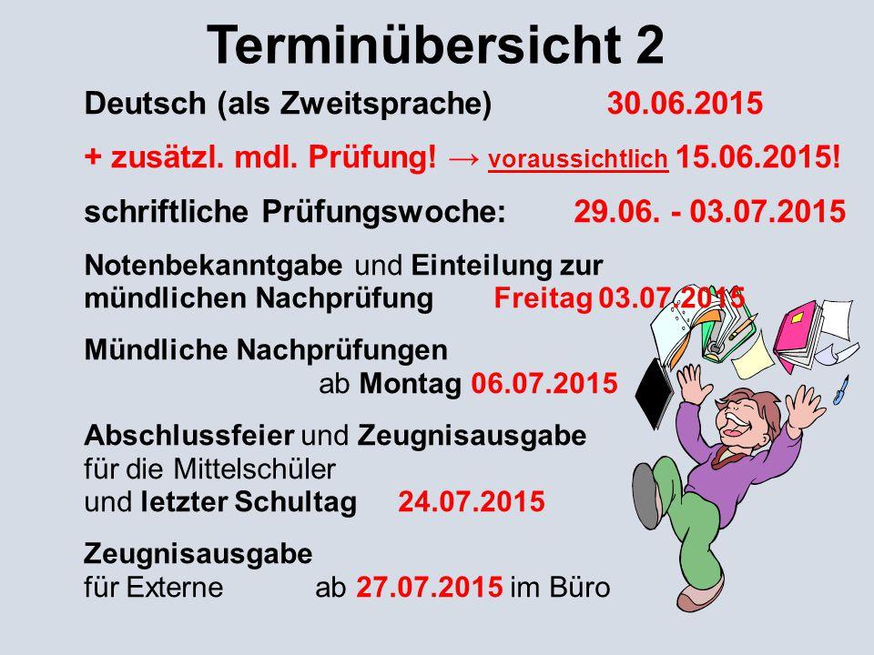 Terminübersicht 2 Deutsch (als Zweitsprache) 30.06.2015 + zusätzl. mdl. Prüfung! → voraussichtlich 15.06.2015! schriftliche Prüfungswoche: 29.06. - 03