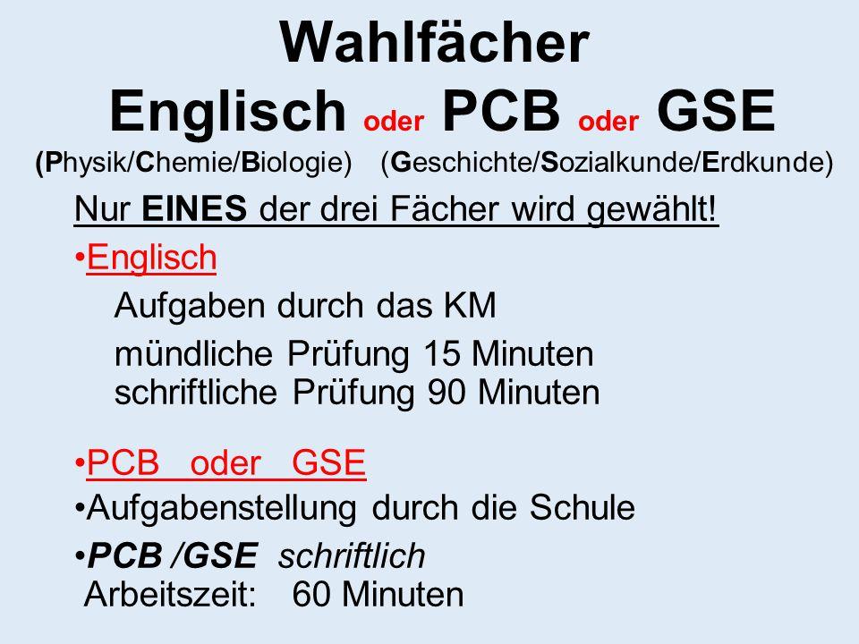 Wahlfächer Englisch oder PCB oder GSE (Physik/Chemie/Biologie) (Geschichte/Sozialkunde/Erdkunde) Nur EINES der drei Fächer wird gewählt.