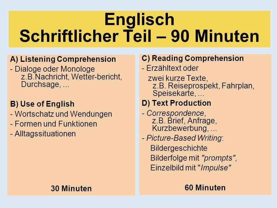 C) Reading Comprehension - Erzähltext oder zwei kurze Texte, z.B. Reiseprospekt, Fahrplan, Speisekarte,... D) Text Production - Correspondence, z.B. B
