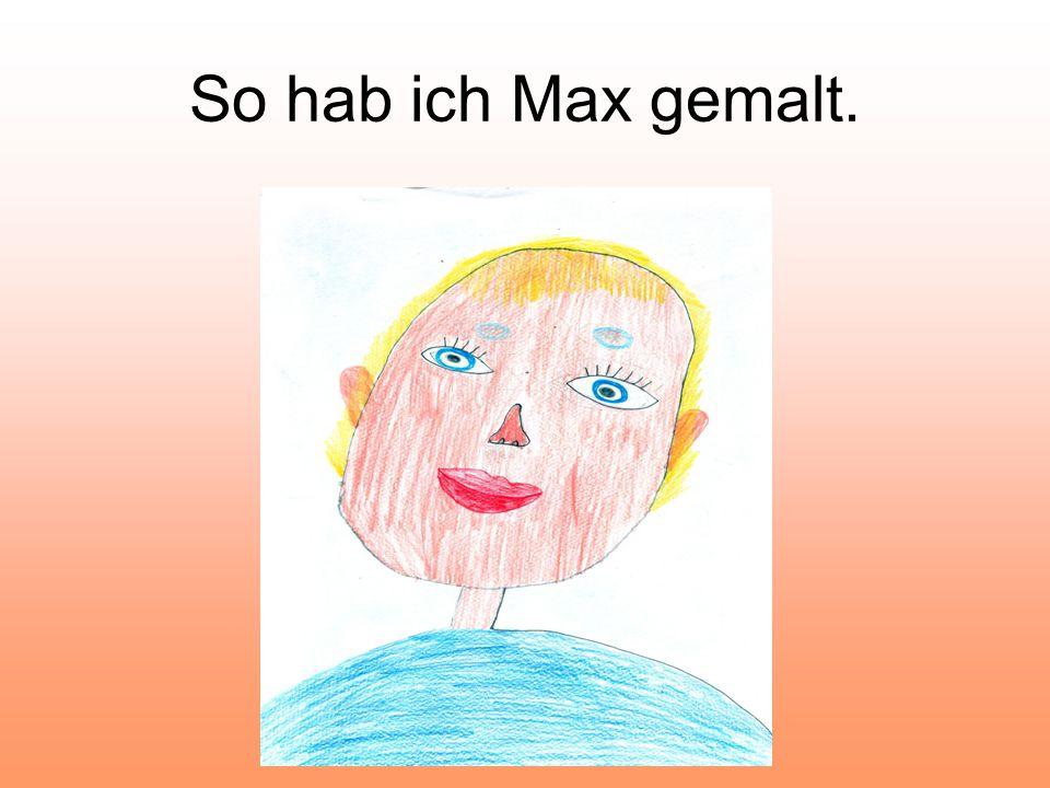 So hab ich Max gemalt.