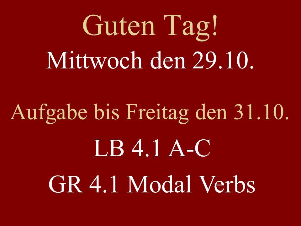 Guten Tag! Mittwoch den 29.10. Aufgabe bis Freitag den 31.10. LB 4.1 A-C GR 4.1 Modal Verbs