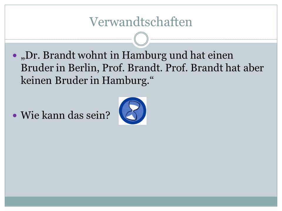 """Verwandtschaften """"Dr. Brandt wohnt in Hamburg und hat einen Bruder in Berlin, Prof. Brandt. Prof. Brandt hat aber keinen Bruder in Hamburg."""" Wie kann"""