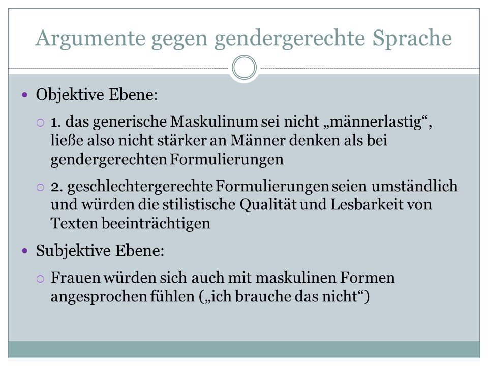 """Argumente gegen gendergerechte Sprache Objektive Ebene:  1. das generische Maskulinum sei nicht """"männerlastig"""", ließe also nicht stärker an Männer de"""