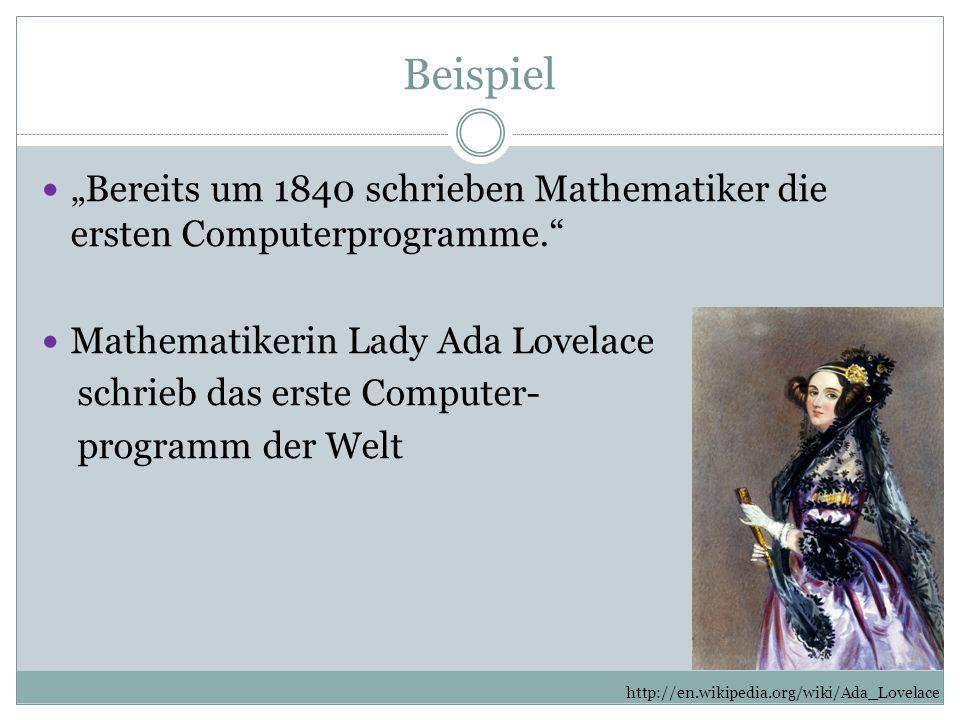"""Beispiel """"Bereits um 1840 schrieben Mathematiker die ersten Computerprogramme."""" Mathematikerin Lady Ada Lovelace schrieb das erste Computer- programm"""