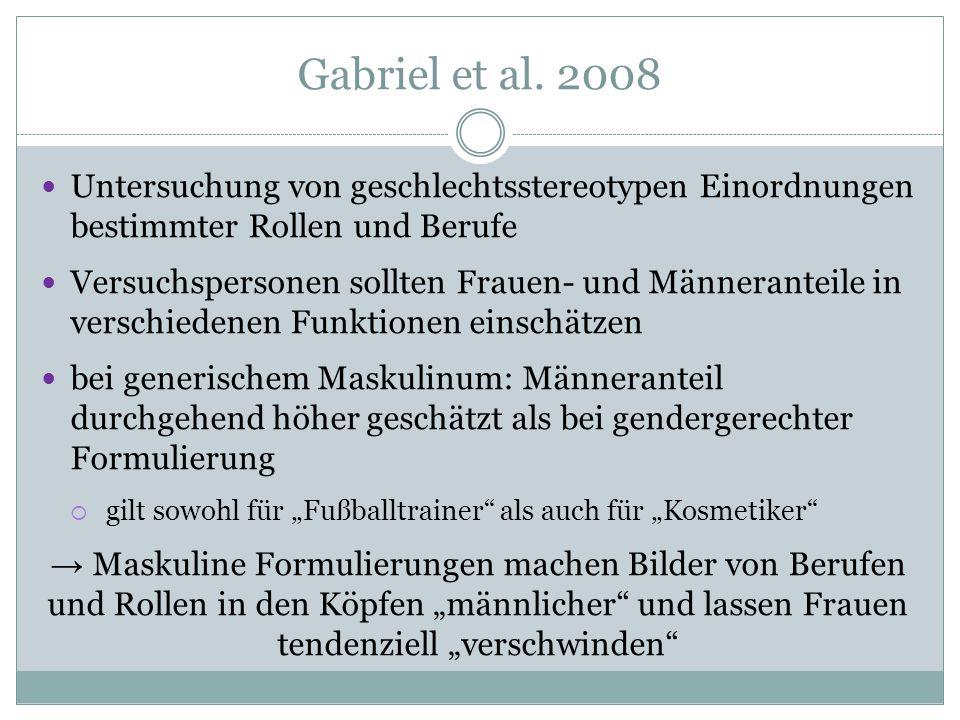 Gabriel et al. 2008 Untersuchung von geschlechtsstereotypen Einordnungen bestimmter Rollen und Berufe Versuchspersonen sollten Frauen- und Männerantei