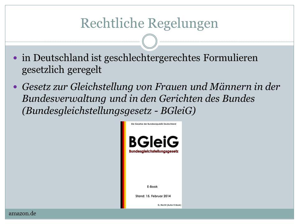Rechtliche Regelungen in Deutschland ist geschlechtergerechtes Formulieren gesetzlich geregelt Gesetz zur Gleichstellung von Frauen und Männern in der